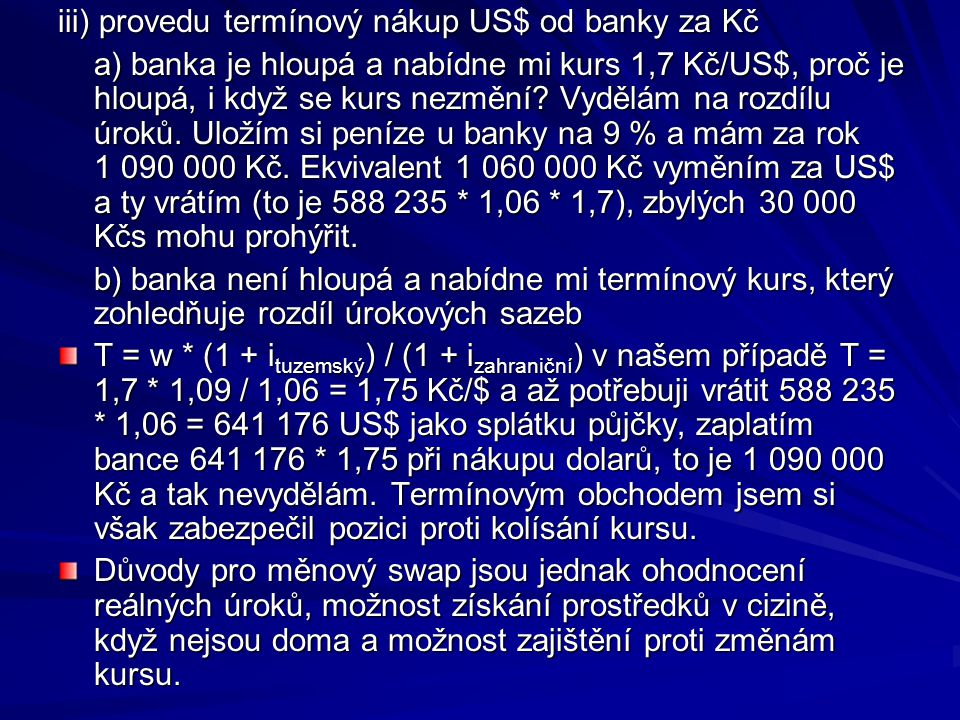 iii) provedu termínový nákup US$ od banky za Kč