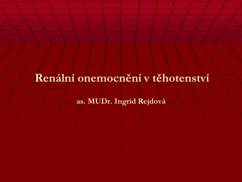 Renální onemocnění v těhotenství as. MUDr. Ingrid Rejdová