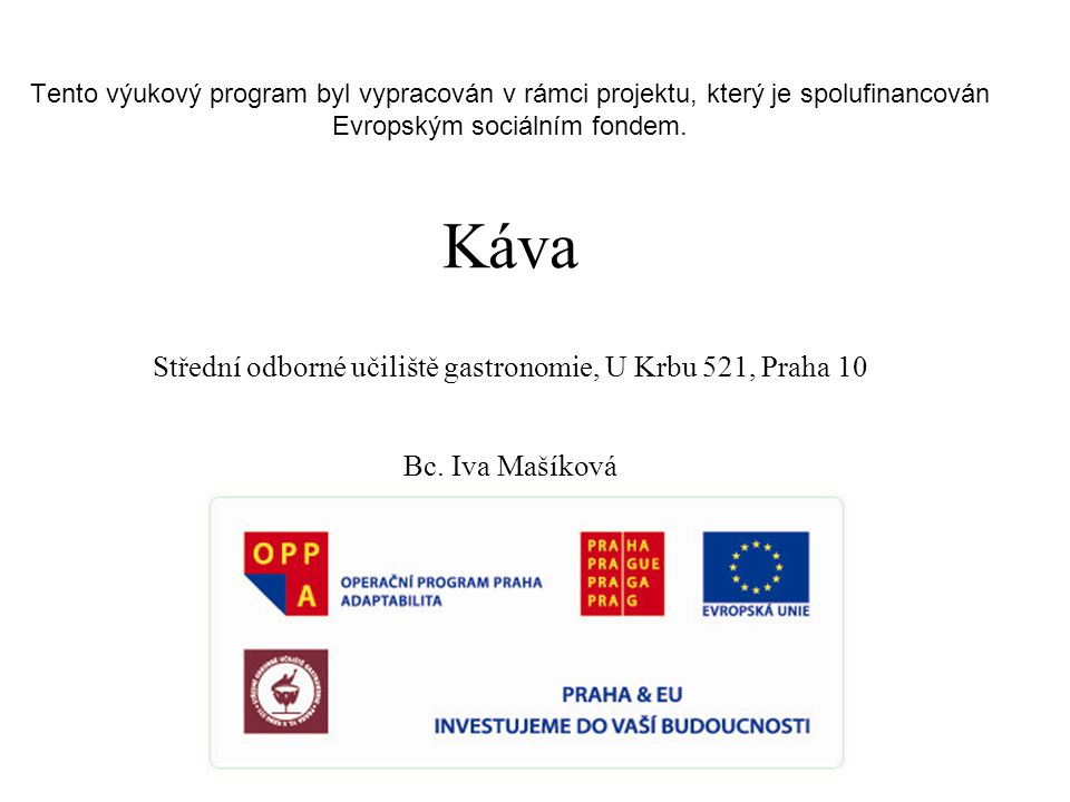 Tento výukový program byl vypracován v rámci projektu, který je spolufinancován Evropským sociálním fondem.