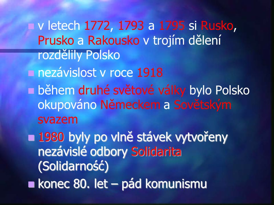 v letech 1772, 1793 a 1795 si Rusko, Prusko a Rakousko v trojím dělení rozdělily Polsko