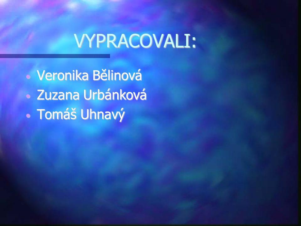 VYPRACOVALI: Veronika Bělinová Zuzana Urbánková Tomáš Uhnavý