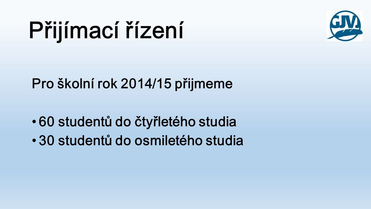 Přijímací řízení Pro školní rok 2014/15 přijmeme