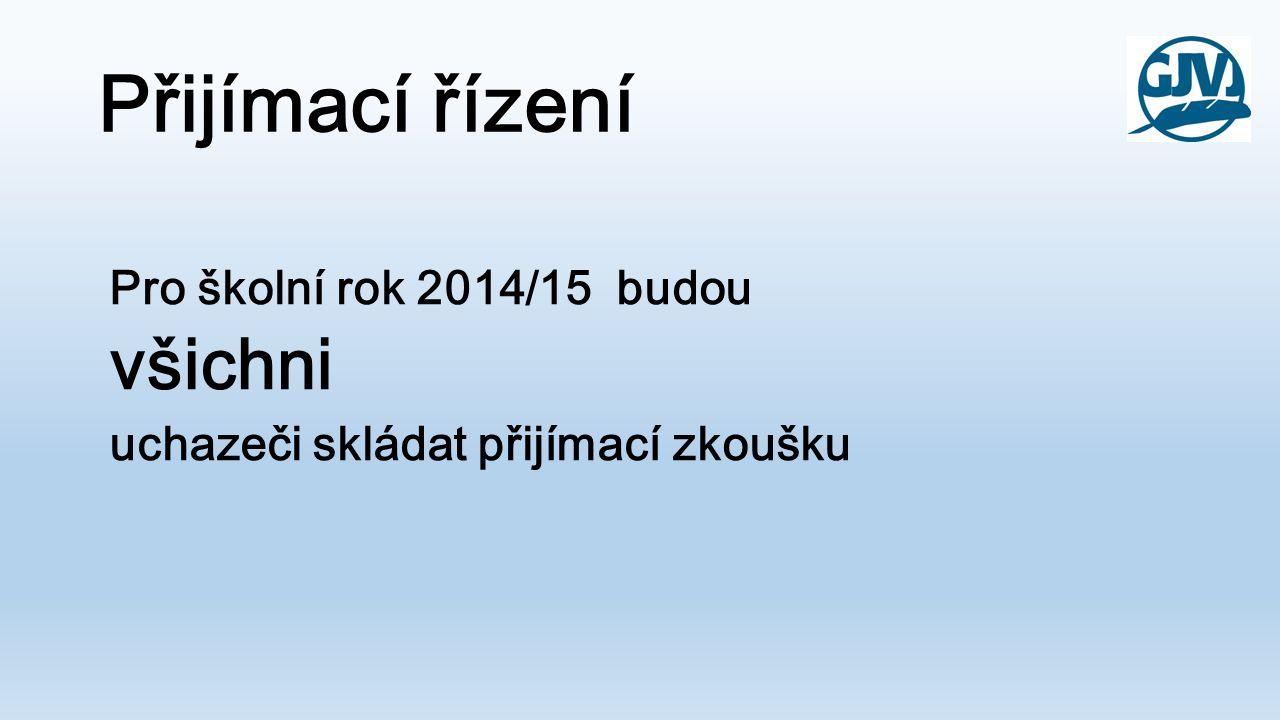 Přijímací řízení všichni Pro školní rok 2014/15 budou