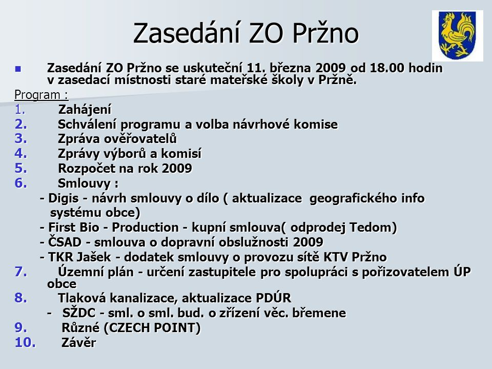 Zasedání ZO Pržno Zasedání ZO Pržno se uskuteční 11. března 2009 od 18.00 hodin v zasedací místnosti staré mateřské školy v Pržně.