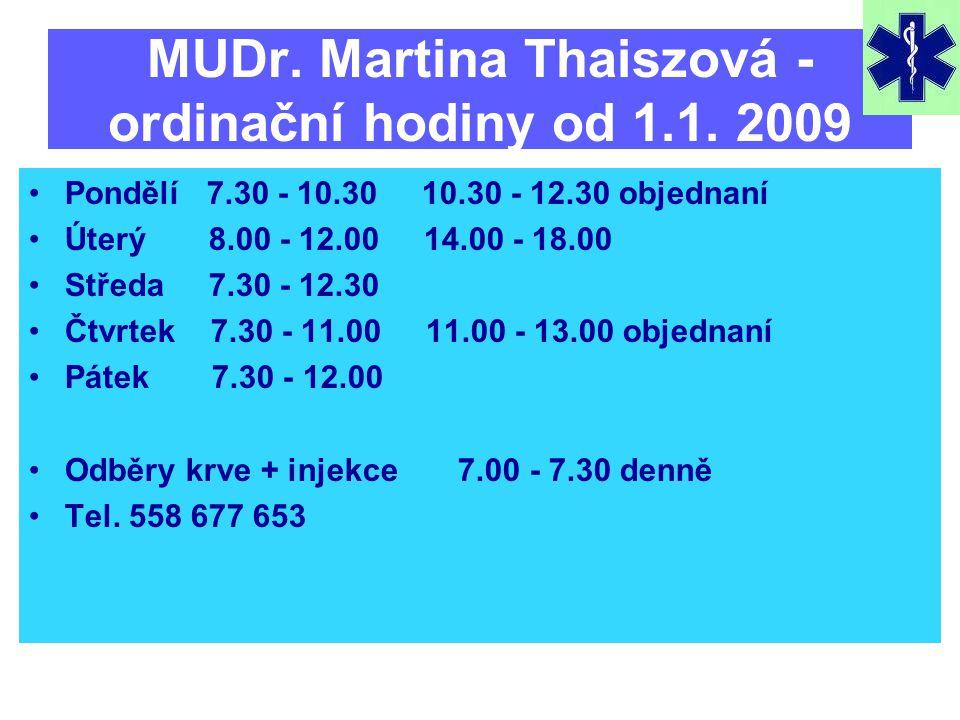 MUDr. Martina Thaiszová - ordinační hodiny od 1.1. 2009