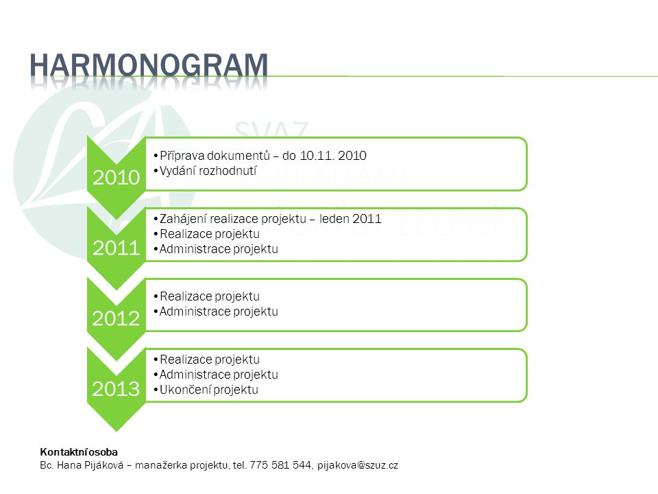 4/3/2017 HARMONOGRAM. 2010. Příprava dokumentů – do 10.11. 2010. Vydání rozhodnutí. 2011. Zahájení realizace projektu – leden 2011.