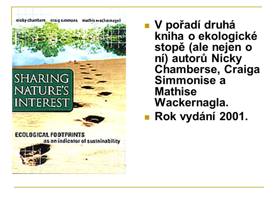 V pořadí druhá kniha o ekologické stopě (ale nejen o ní) autorů Nicky Chamberse, Craiga Simmonise a Mathise Wackernagla.