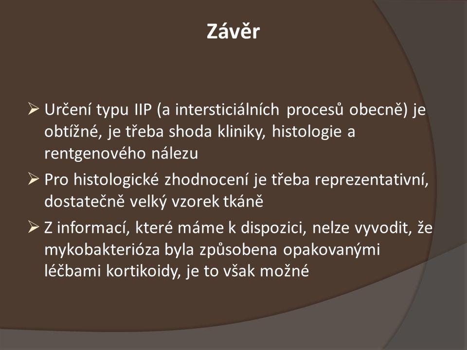 Závěr Určení typu IIP (a intersticiálních procesů obecně) je obtížné, je třeba shoda kliniky, histologie a rentgenového nálezu.