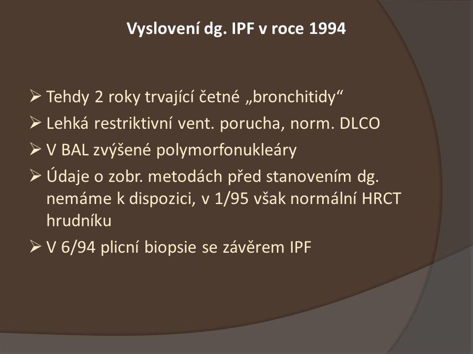 """Vyslovení dg. IPF v roce 1994 Tehdy 2 roky trvající četné """"bronchitidy Lehká restriktivní vent. porucha, norm. DLCO."""