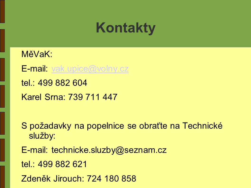 Kontakty MěVaK: E-mail: vak.upice@volny.cz tel.: 499 882 604