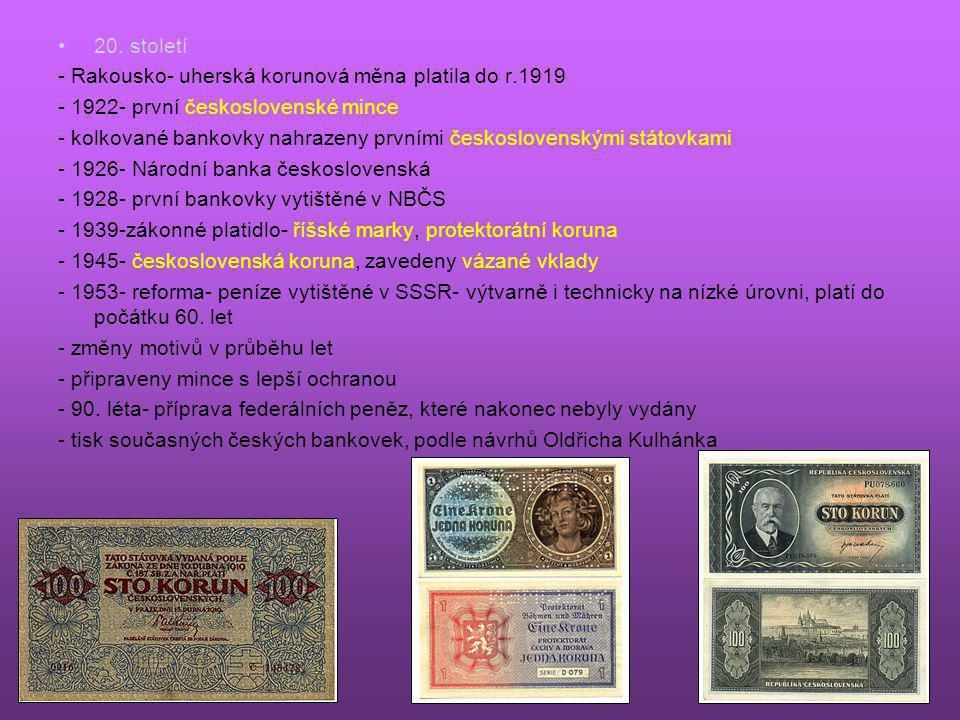 20. století - Rakousko- uherská korunová měna platila do r.1919. - 1922- první československé mince.