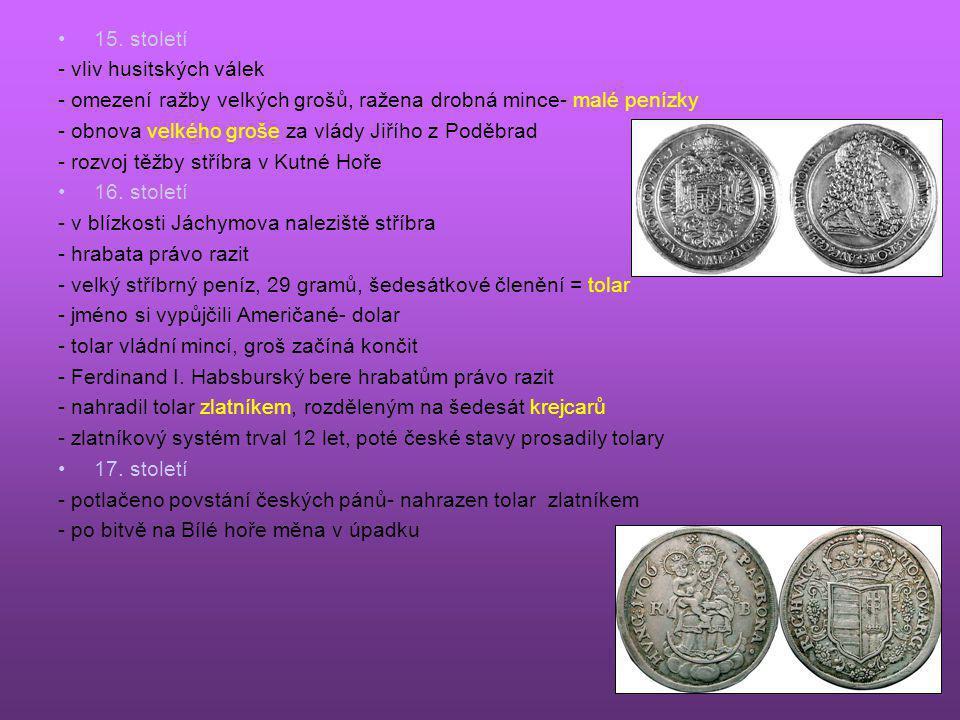 15. století - vliv husitských válek. - omezení ražby velkých grošů, ražena drobná mince- malé penízky.
