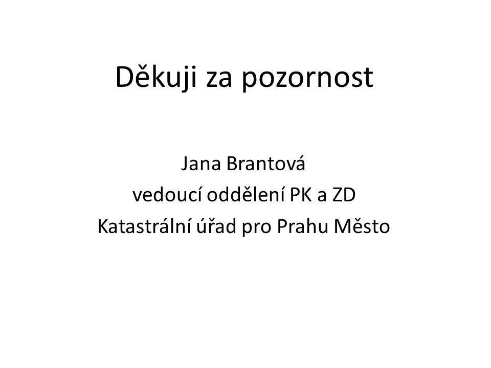 Děkuji za pozornost Jana Brantová vedoucí oddělení PK a ZD