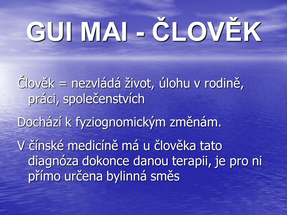 GUI MAI - ČLOVĚK Člověk = nezvládá život, úlohu v rodině, práci, společenstvích. Dochází k fyziognomickým změnám.