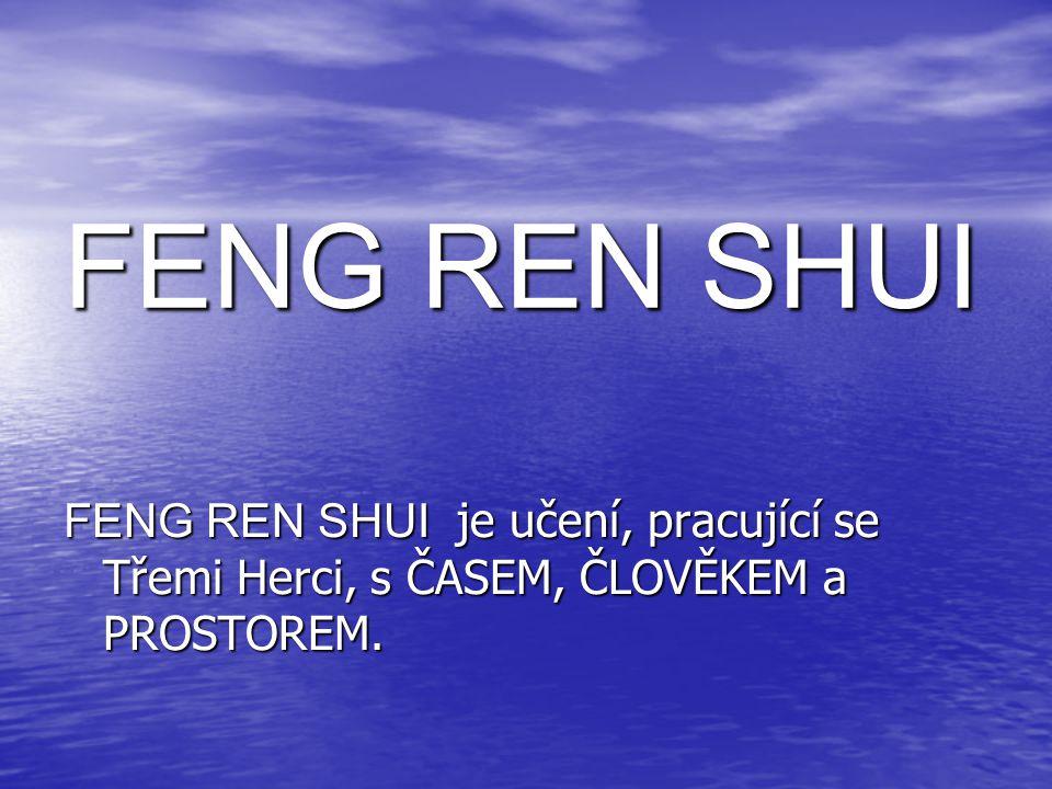 FENG REN SHUI FENG REN SHUI je učení, pracující se Třemi Herci, s ČASEM, ČLOVĚKEM a PROSTOREM.
