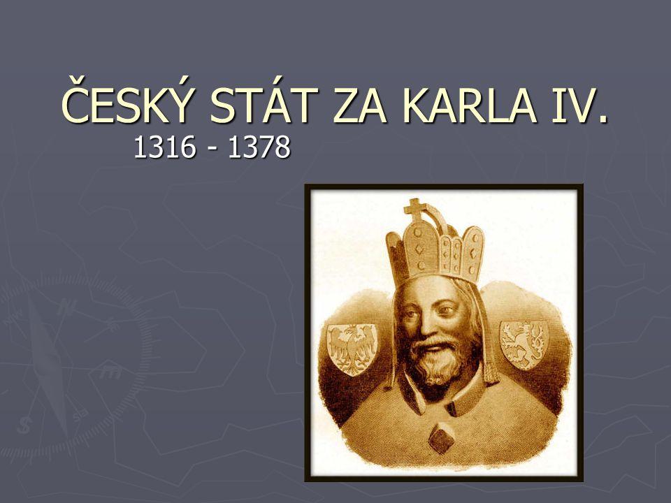 ČESKÝ STÁT ZA KARLA IV. 1316 - 1378