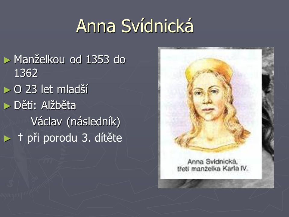 Anna Svídnická Manželkou od 1353 do 1362 O 23 let mladší Děti: Alžběta