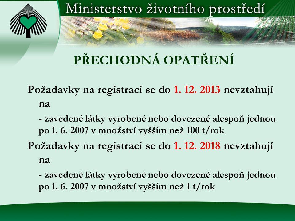 PŘECHODNÁ OPATŘENÍ Požadavky na registraci se do 1. 12. 2013 nevztahují na.
