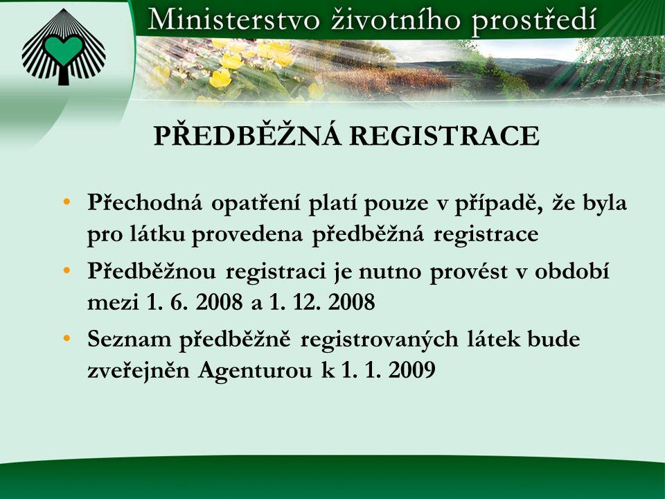 PŘEDBĚŽNÁ REGISTRACE Přechodná opatření platí pouze v případě, že byla pro látku provedena předběžná registrace.