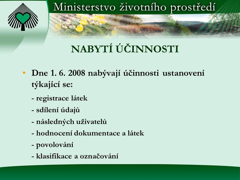 NABYTÍ ÚČINNOSTI Dne 1. 6. 2008 nabývají účinnosti ustanovení týkající se: - registrace látek. - sdílení údajů.