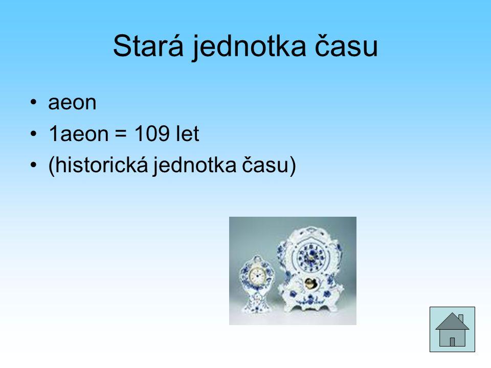 Stará jednotka času aeon 1aeon = 109 let (historická jednotka času)