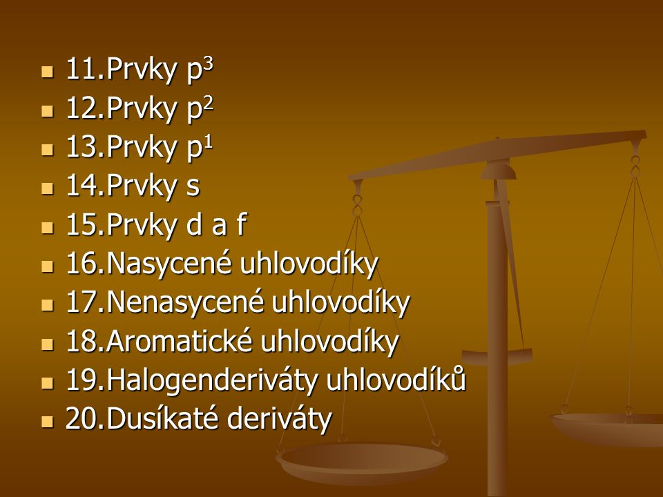 11. Prvky p3 12. Prvky p2. 13. Prvky p1. 14. Prvky s. 15. Prvky d a f. 16. Nasycené uhlovodíky.