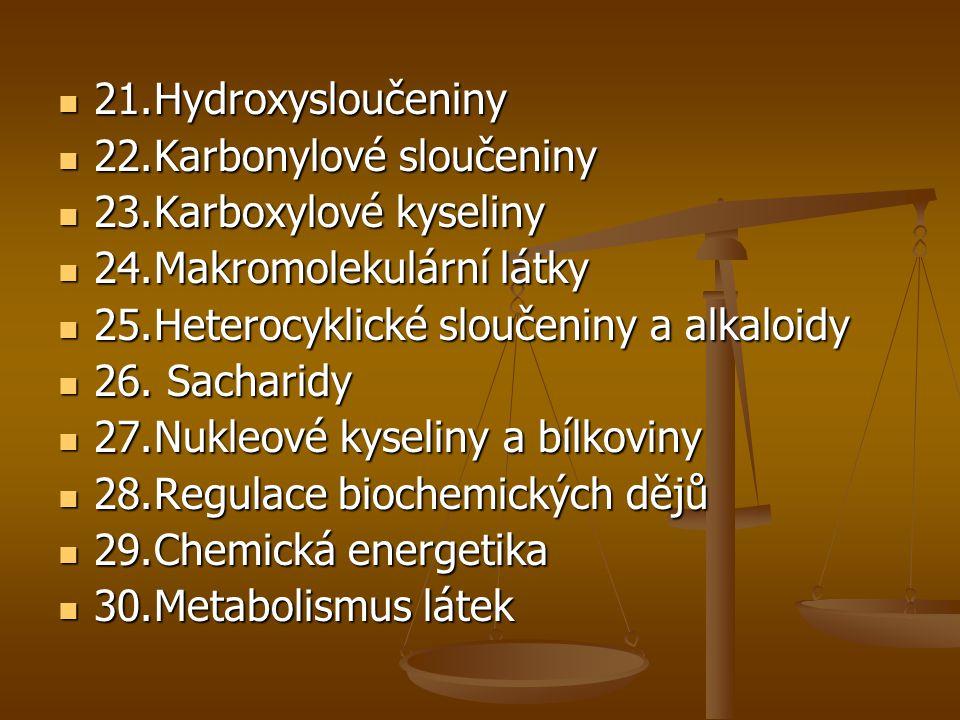 21. Hydroxysloučeniny 22. Karbonylové sloučeniny. 23. Karboxylové kyseliny. 24. Makromolekulární látky.