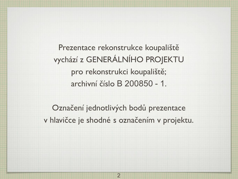 Prezentace rekonstrukce koupaliště vychází z GENERÁLNÍHO PROJEKTU