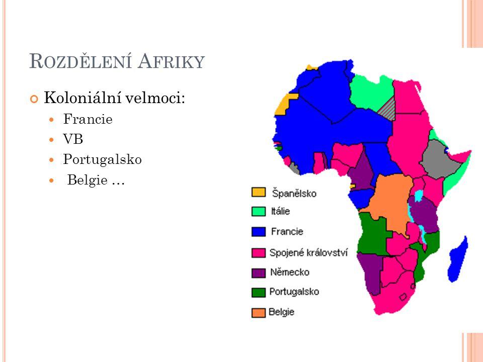Rozdělení Afriky Koloniální velmoci: Francie VB Portugalsko Belgie …