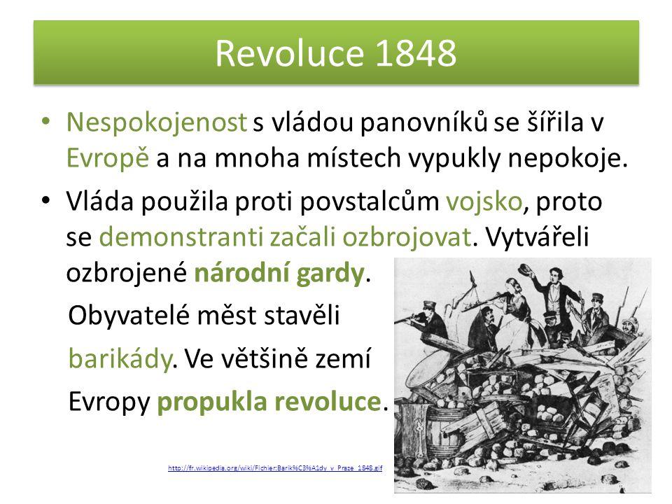 Revoluce 1848 Nespokojenost s vládou panovníků se šířila v Evropě a na mnoha místech vypukly nepokoje.