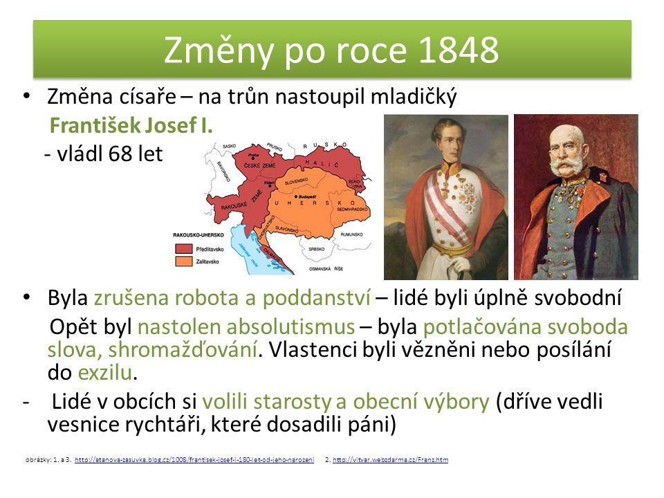 Změny po roce 1848 Změna císaře – na trůn nastoupil mladičký