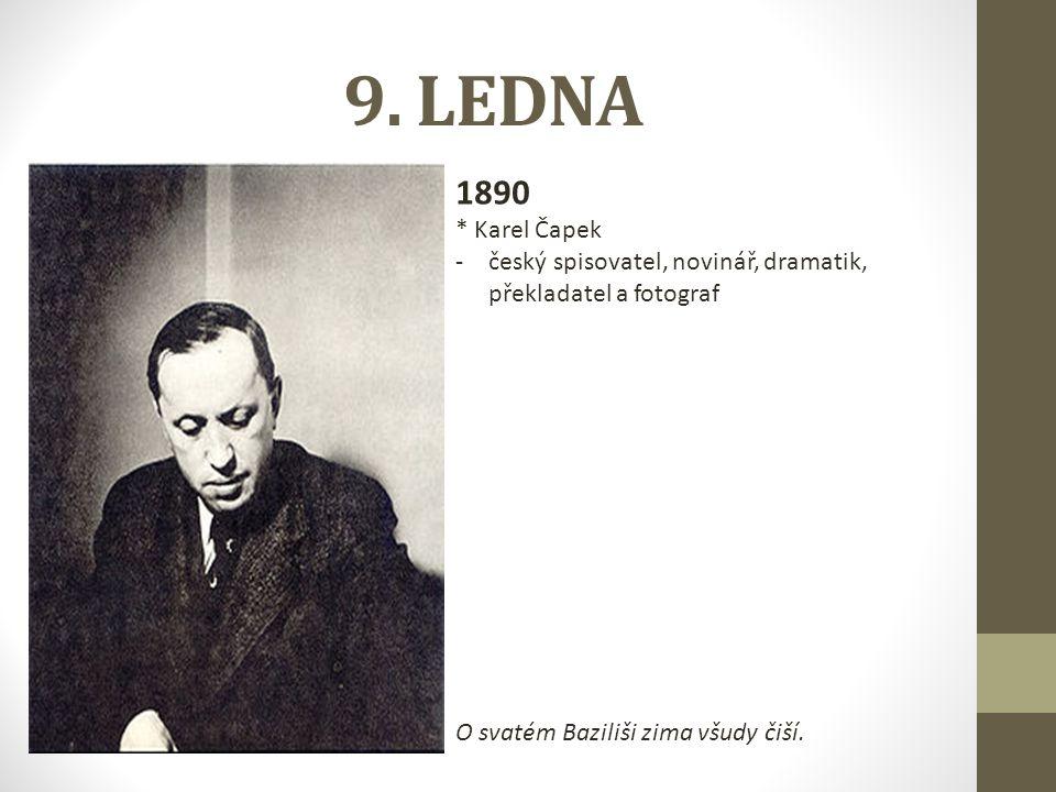 9. LEDNA 1890. * Karel Čapek. český spisovatel, novinář, dramatik, překladatel a fotograf.