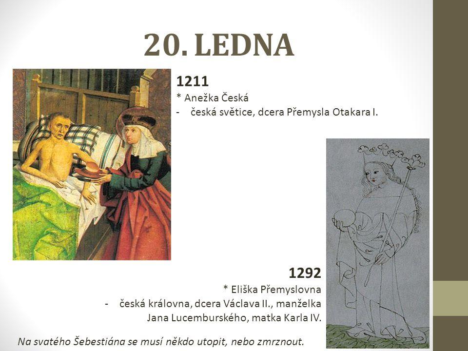 20. LEDNA 1211. * Anežka Česká. česká světice, dcera Přemysla Otakara I. 1292. * Eliška Přemyslovna.