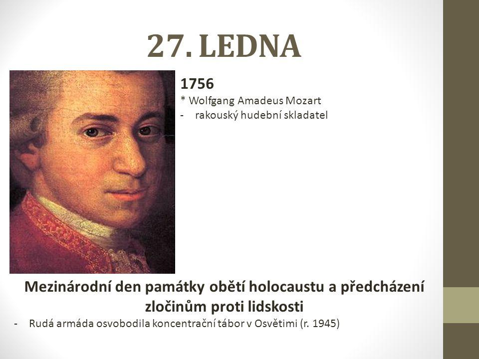 27. LEDNA 1756. * Wolfgang Amadeus Mozart. rakouský hudební skladatel.