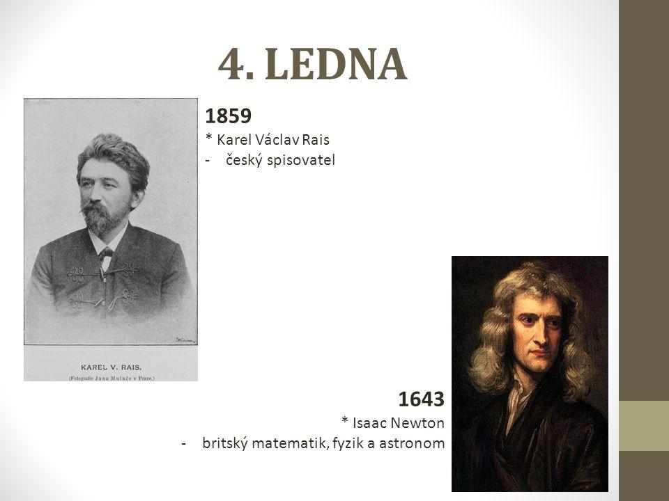 4. LEDNA 1859 1643 * Karel Václav Rais český spisovatel * Isaac Newton