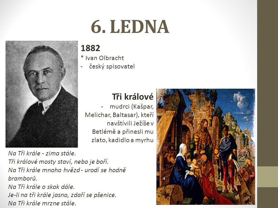 6. LEDNA 1882 Tři králové * Ivan Olbracht český spisovatel