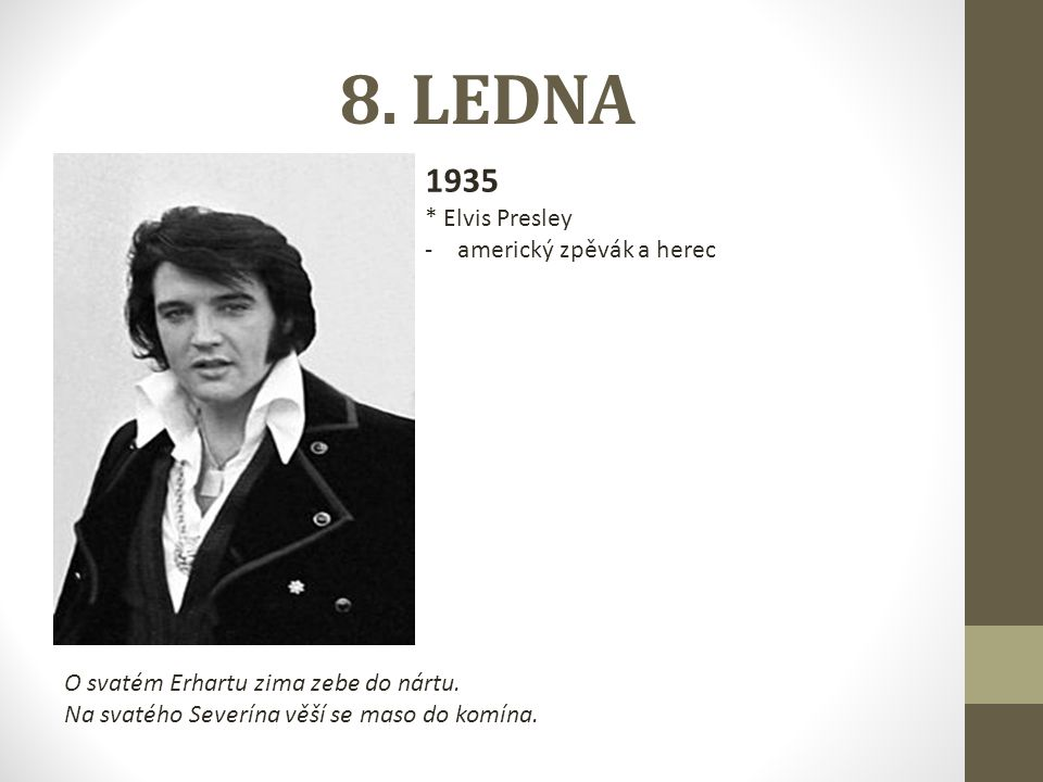 8. LEDNA 1935 * Elvis Presley americký zpěvák a herec