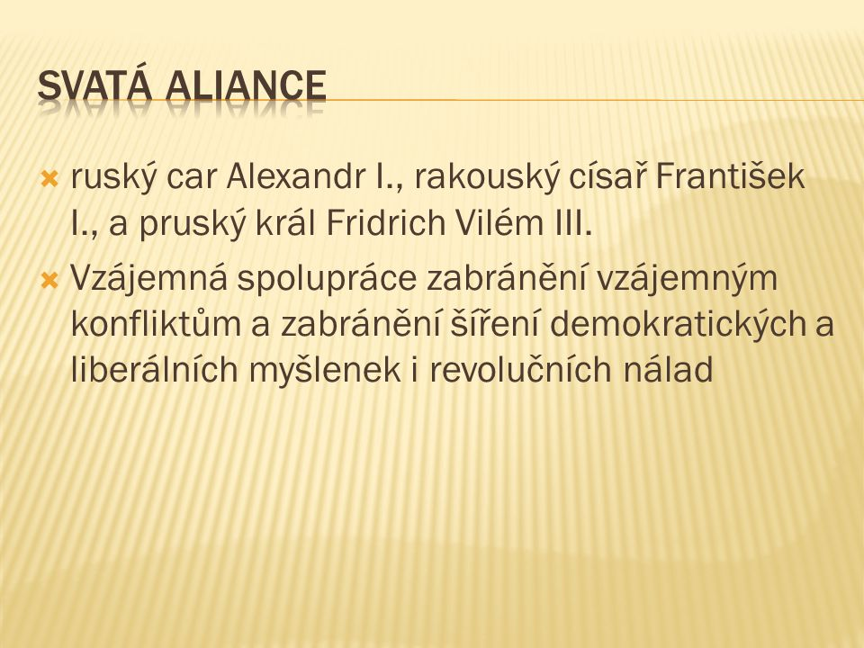 Svatá aliance ruský car Alexandr I., rakouský císař František I., a pruský král Fridrich Vilém III.