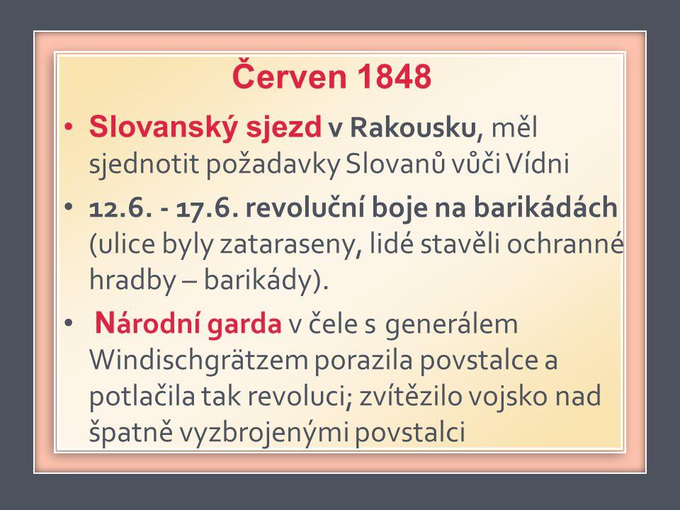 Červen 1848 Slovanský sjezd v Rakousku, měl sjednotit požadavky Slovanů vůči Vídni.