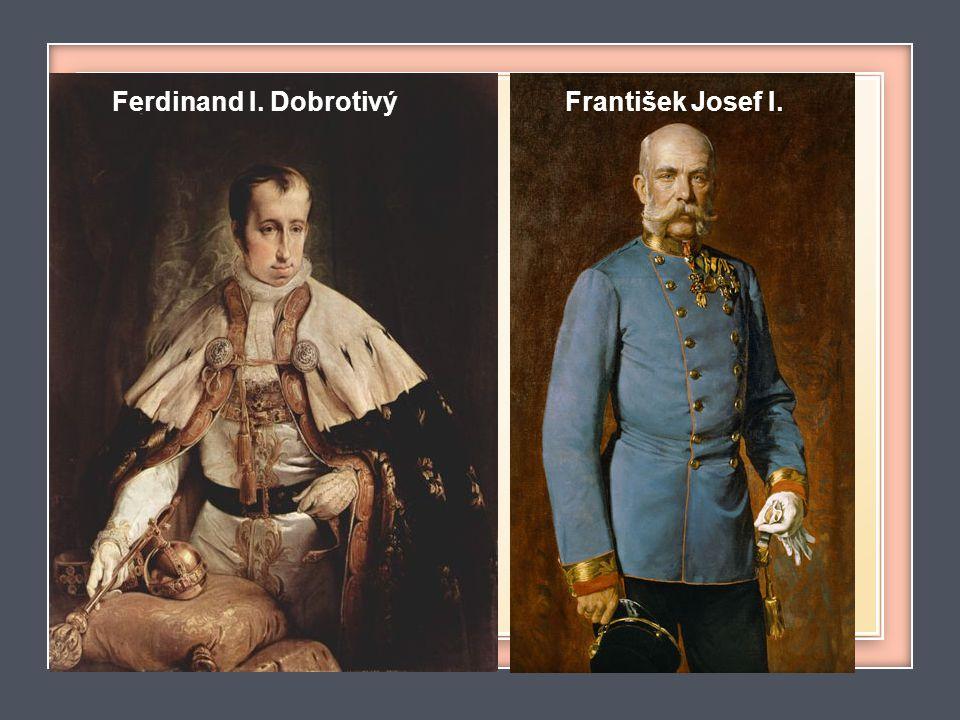 Ferdinand I. Dobrotivý František Josef I.