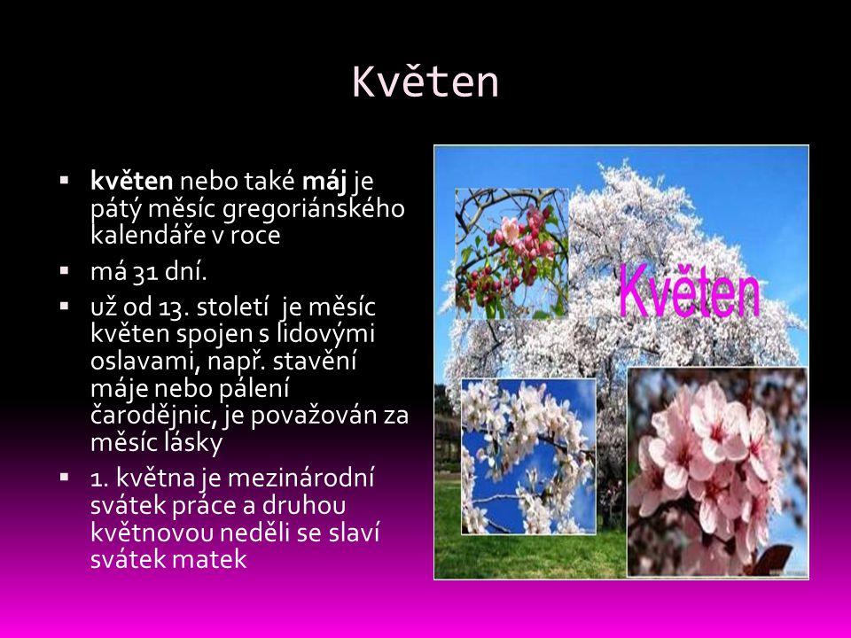 Květen květen nebo také máj je pátý měsíc gregoriánského kalendáře v roce. má 31 dní.