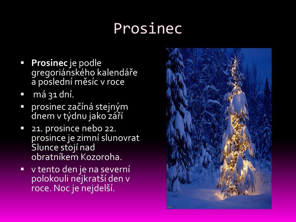 Prosinec Prosinec je podle gregoriánského kalendáře a poslední měsíc v roce. má 31 dní. prosinec začíná stejným dnem v týdnu jako září.