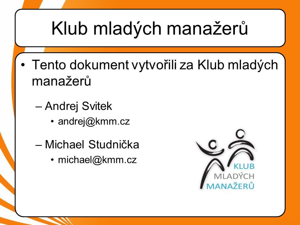 Klub mladých manažerů Tento dokument vytvořili za Klub mladých manažerů. Andrej Svitek. andrej@kmm.cz.