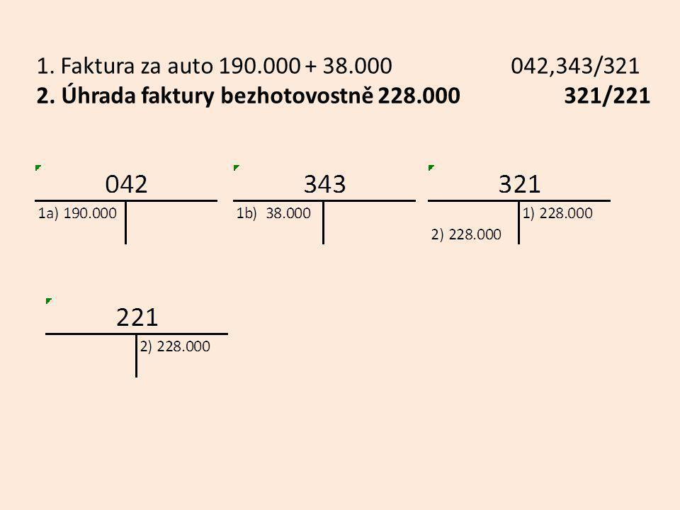 1. Faktura za auto 190.000 + 38.000 042,343/321 2. Úhrada faktury bezhotovostně 228.000 321/221