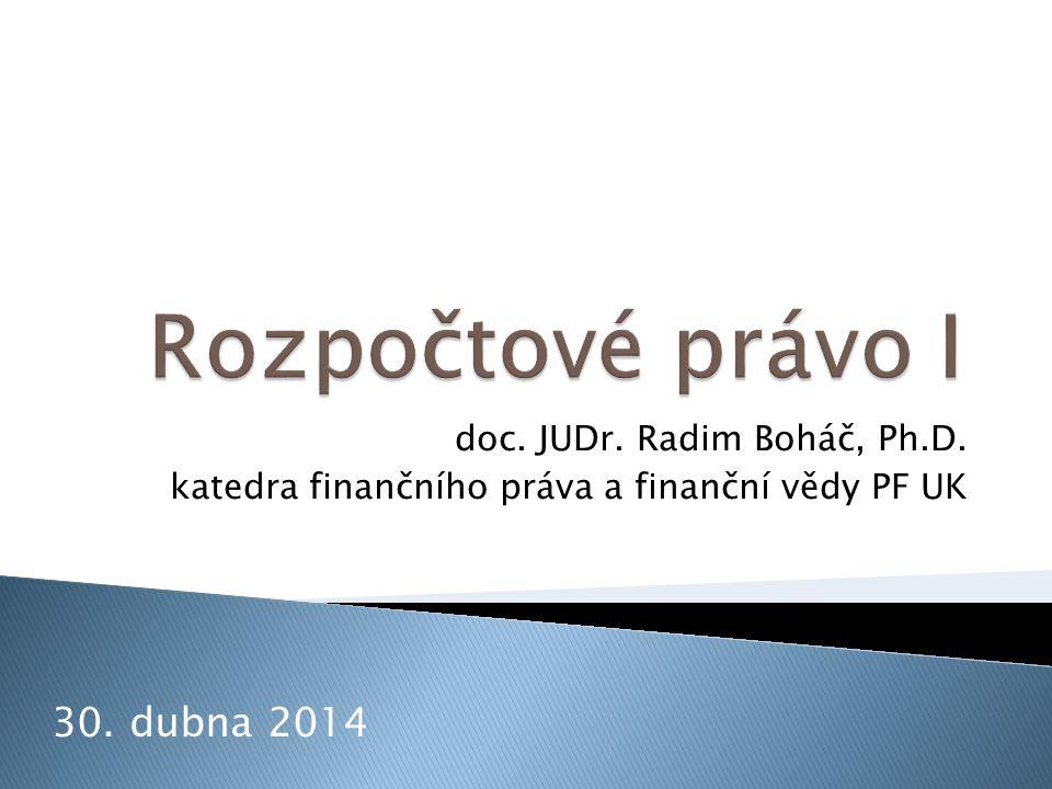 Rozpočtové právo I 30. dubna 2014 doc. JUDr. Radim Boháč, Ph.D.