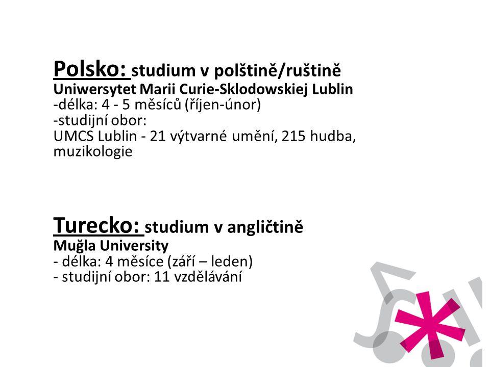 Polsko: studium v polštině/ruštině Uniwersytet Marii Curie-Sklodowskiej Lublin -délka: 4 - 5 měsíců (říjen-únor) -studijní obor: UMCS Lublin - 21 výtvarné umění, 215 hudba, muzikologie