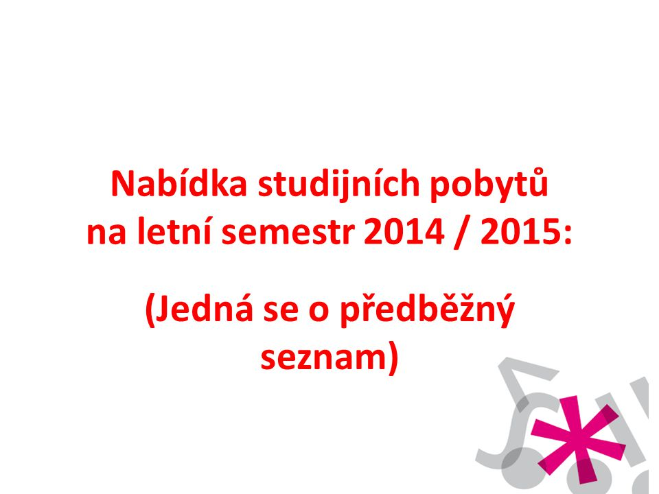 Nabídka studijních pobytů na letní semestr 2014 / 2015: