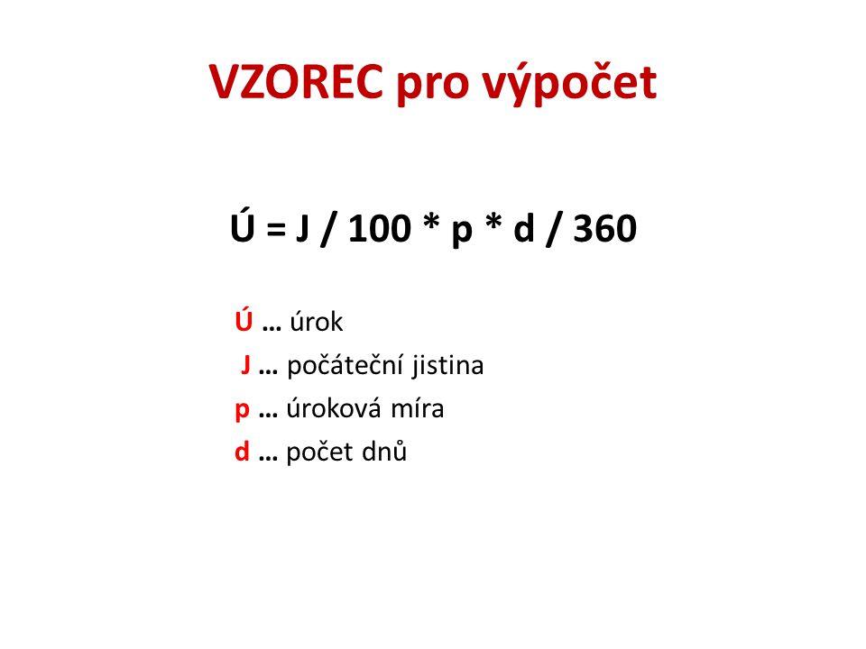 VZOREC pro výpočet Ú = J / 100 * p * d / 360 Ú … úrok