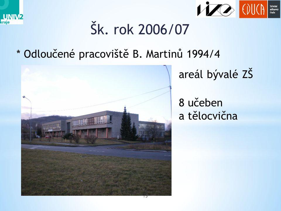 Šk. rok 2006/07 * Odloučené pracoviště B. Martinů 1994/4