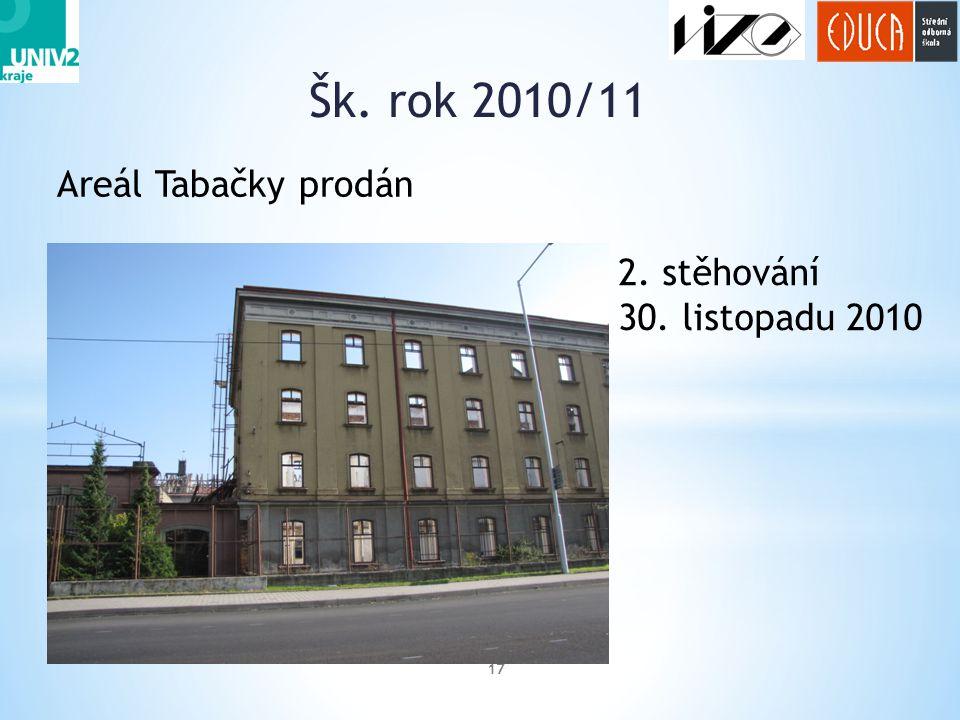 Šk. rok 2010/11 Areál Tabačky prodán 2. stěhování 30. listopadu 2010